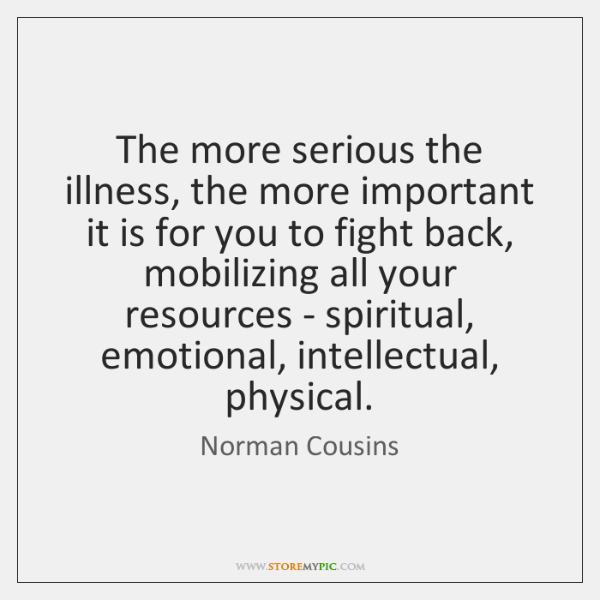 The more serious the illness, the more important it is for you ...
