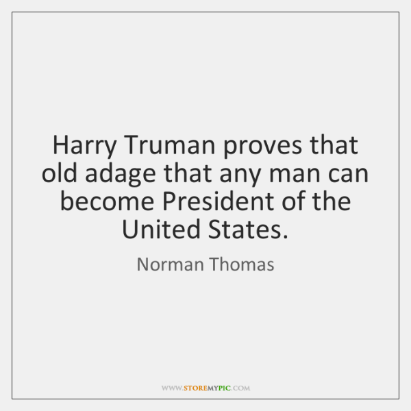 Harry Truman proves that old adage that any man can become President ...