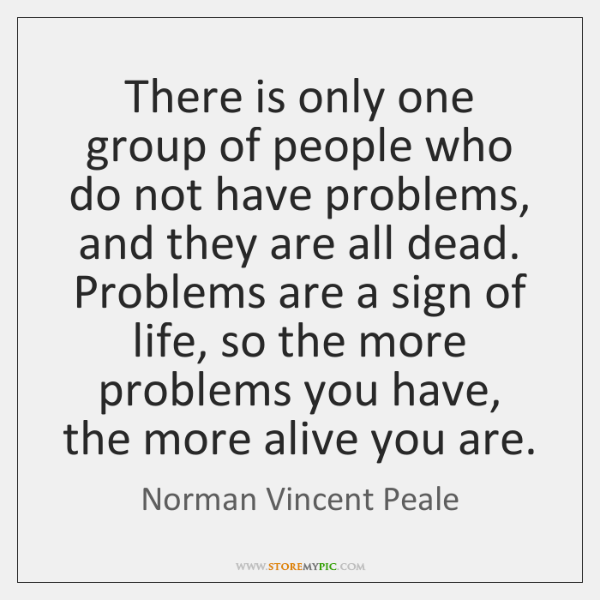 There is only one group of people who do not have problems, ...