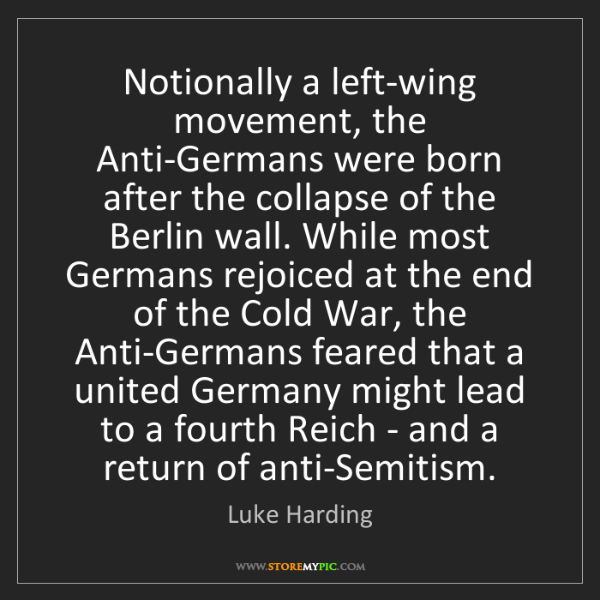 Luke Harding: Notionally a left-wing movement, the Anti-Germans were...