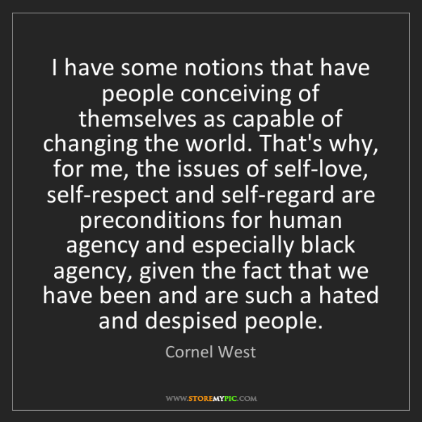 Cornel West: I have some notions that have people conceiving of themselves...