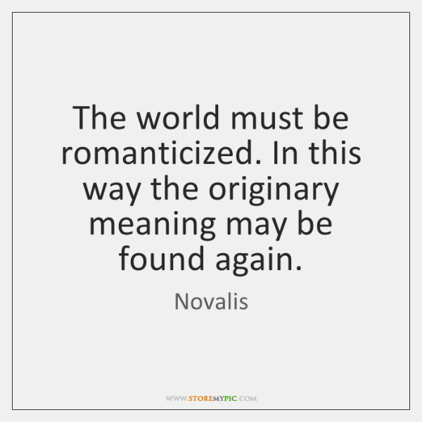 The world must be romanticized. In this way the originary meaning may ...