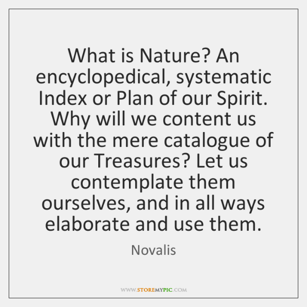 What is Nature? An encyclopedical, systematic Index or Plan of our Spirit. ...