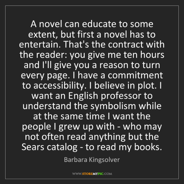 Barbara Kingsolver: A novel can educate to some extent, but first a novel...