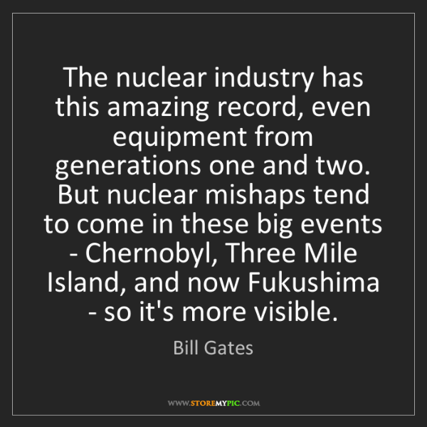 Bill Gates: The nuclear industry has this amazing record, even equipment...