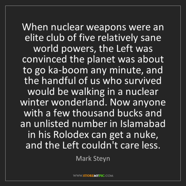 Mark Steyn: When nuclear weapons were an elite club of five relatively...
