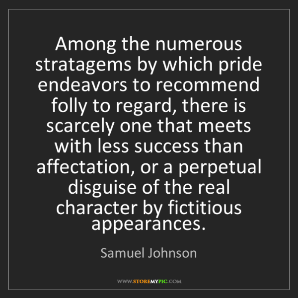 Samuel Johnson: Among the numerous stratagems by which pride endeavors...