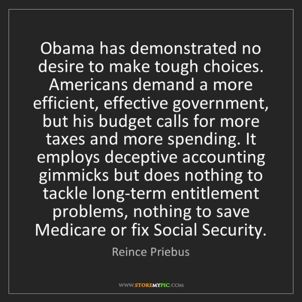 Reince Priebus: Obama has demonstrated no desire to make tough choices....