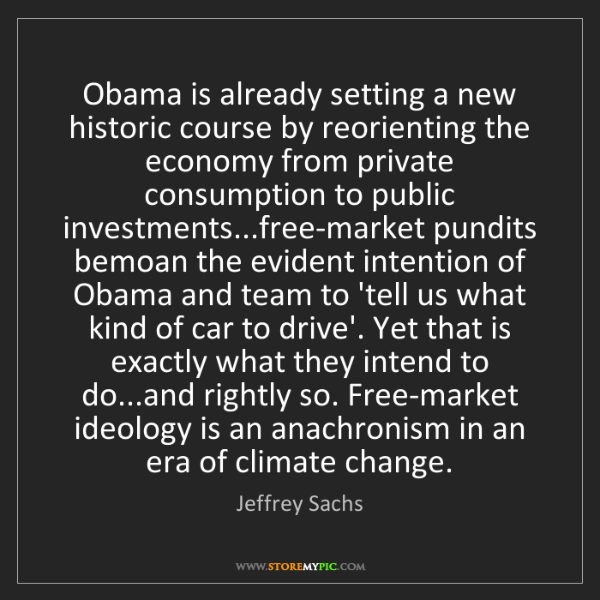Jeffrey Sachs: Obama is already setting a new historic course by reorienting...