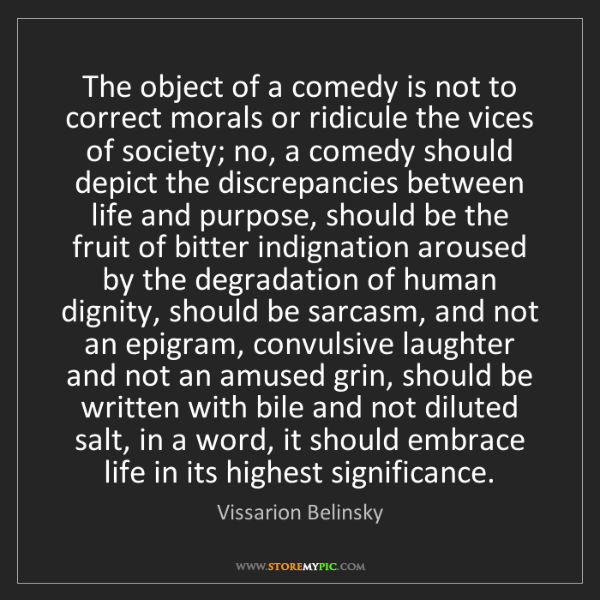 Vissarion Belinsky: The object of a comedy is not to correct morals or ridicule...