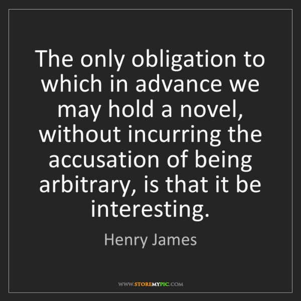 Henry James: The only obligation to which in advance we may hold a...