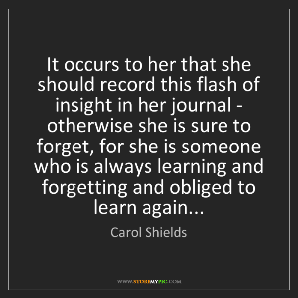 Carol Shields: It occurs to her that she should record this flash of...