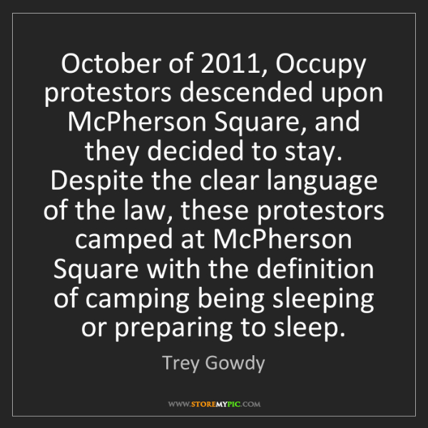 Trey Gowdy: October of 2011, Occupy protestors descended upon McPherson...