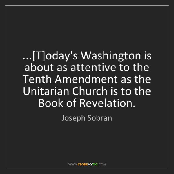 Joseph Sobran: ...[T]oday's Washington is about as attentive to the...