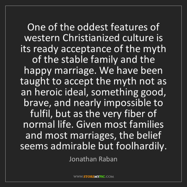 Jonathan Raban: One of the oddest features of western Christianized culture...