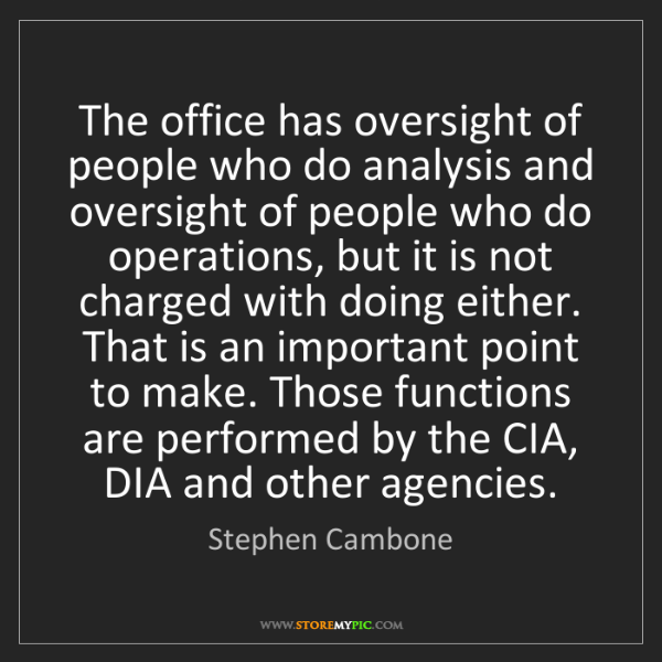 Stephen Cambone: The office has oversight of people who do analysis and...
