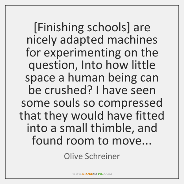 [Finishing schools] are nicely adapted machines for experimenting on the question, Into ...