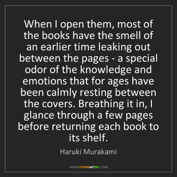 Haruki Murakami: When I open them, most of the books have the smell of...