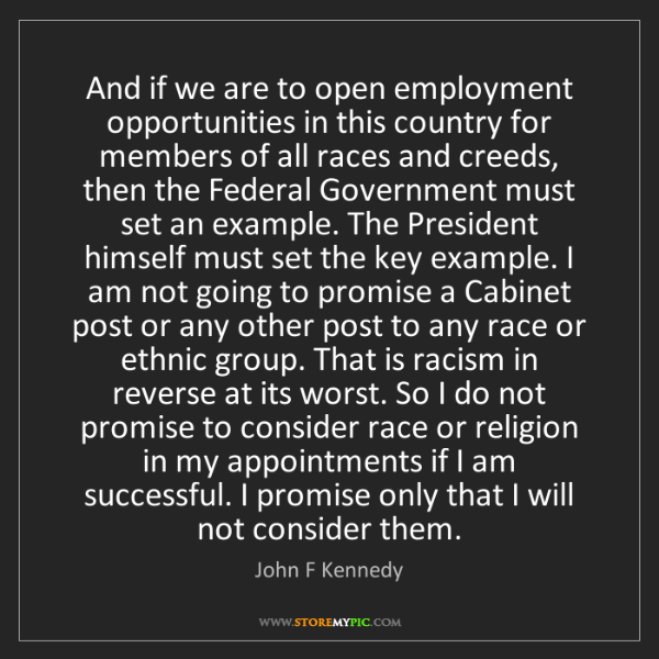 John F Kennedy: And if we are to open employment opportunities in this...