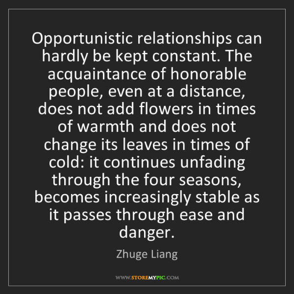 Zhuge Liang: Opportunistic relationships can hardly be kept constant....