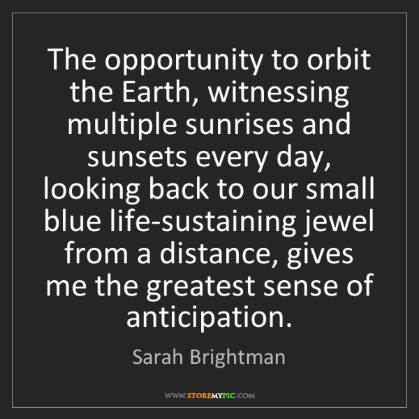 Sarah Brightman: The opportunity to orbit the Earth, witnessing multiple...