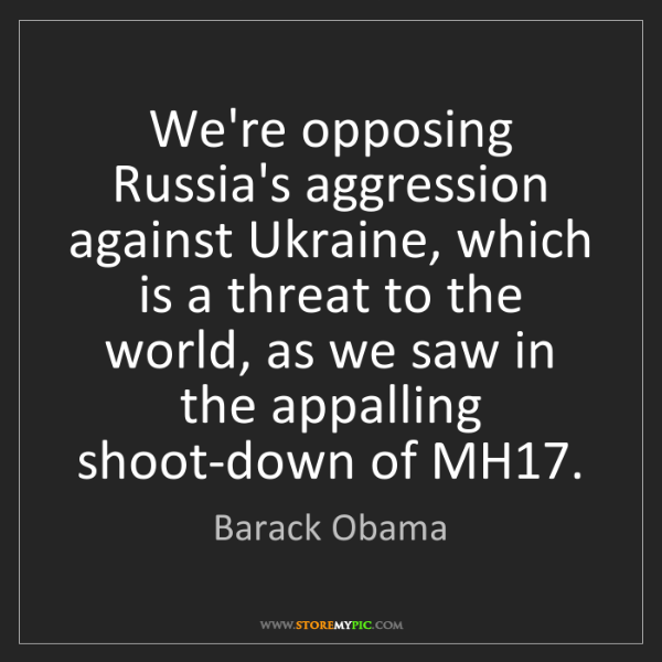Barack Obama: We're opposing Russia's aggression against Ukraine, which...