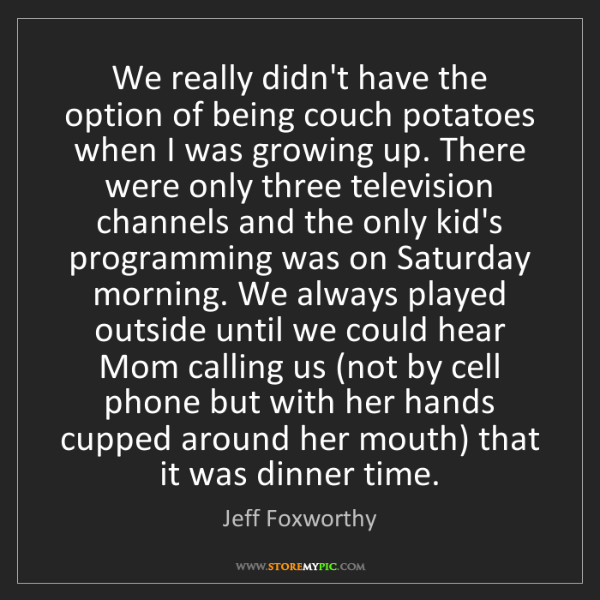 Jeff Foxworthy: We really didn't have the option of being couch potatoes...