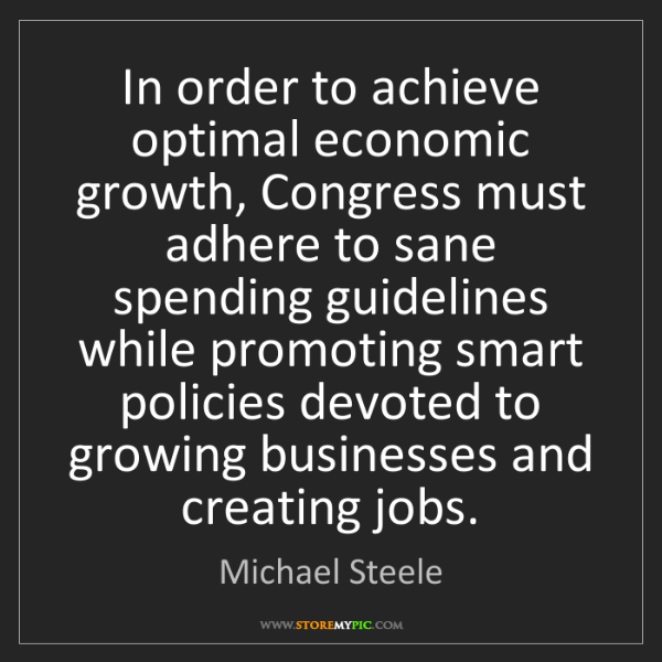 Michael Steele: In order to achieve optimal economic growth, Congress...