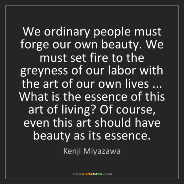 Kenji Miyazawa: We ordinary people must forge our own beauty. We must...