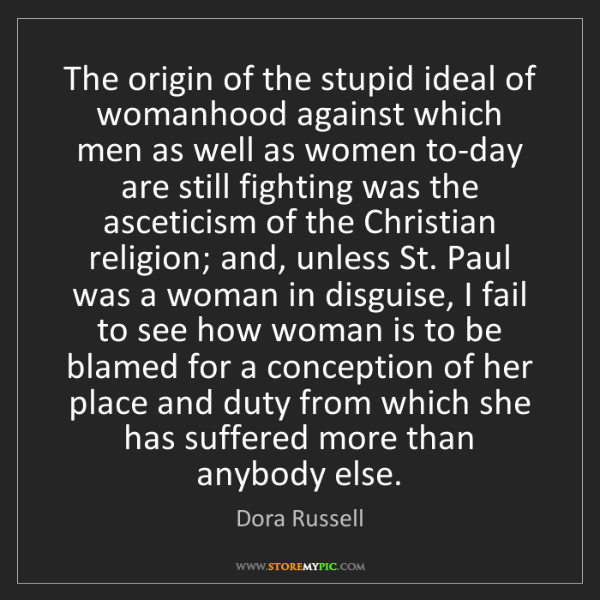 Dora Russell: The origin of the stupid ideal of womanhood against which...