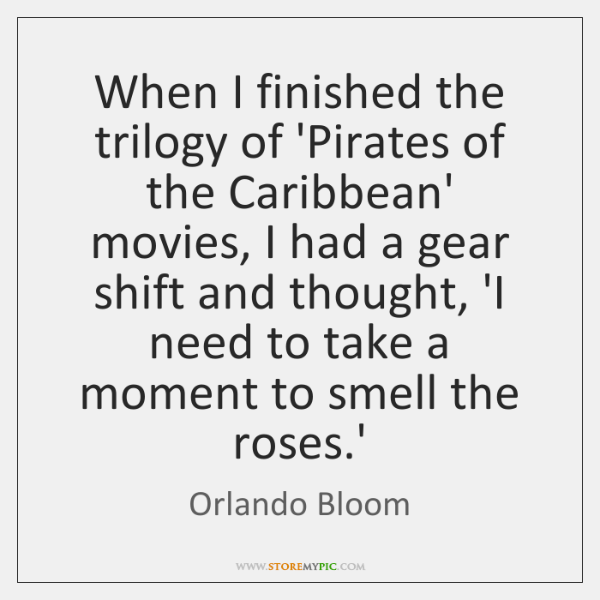 When I finished the trilogy of 'Pirates of the Caribbean' movies, I ...
