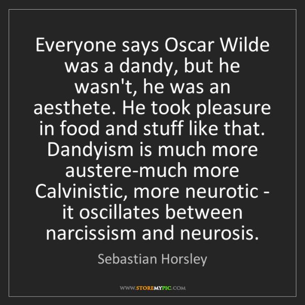 Sebastian Horsley: Everyone says Oscar Wilde was a dandy, but he wasn't,...