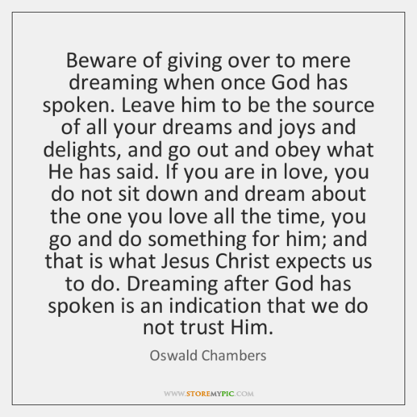 Beware of giving over to mere dreaming when once God has spoken. ...