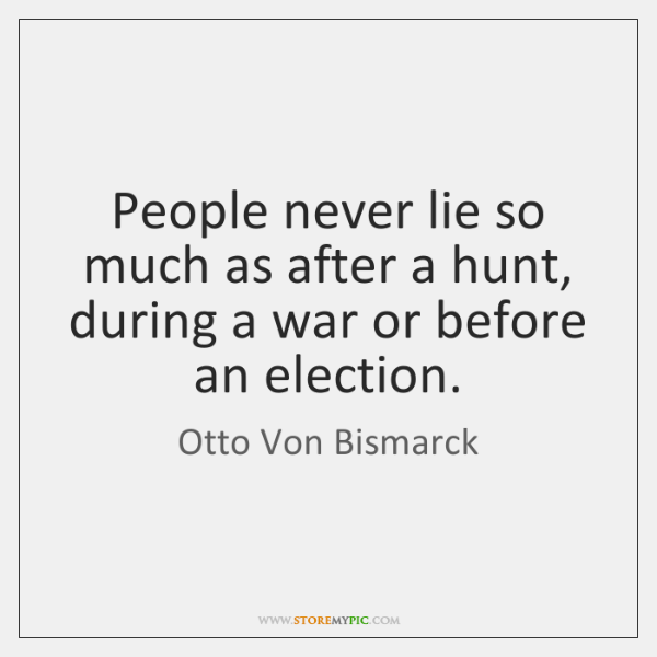 People never lie so much as after a hunt, during a war ...