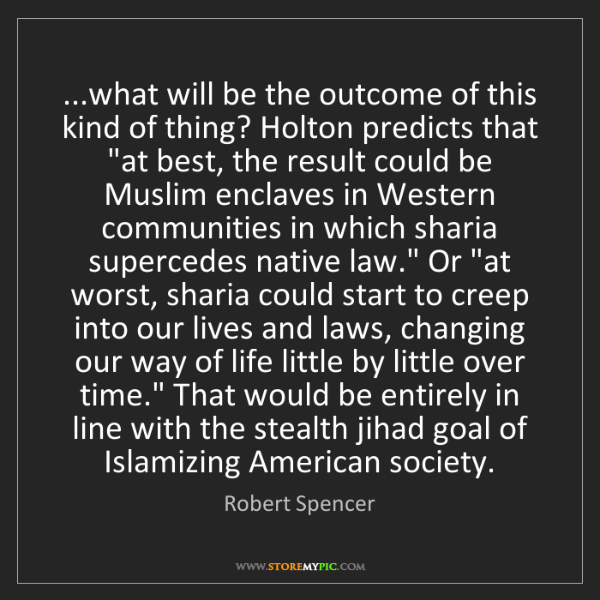 Robert Spencer: ...what will be the outcome of this kind of thing? Holton...