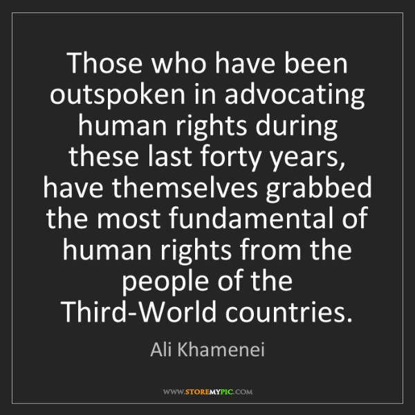 Ali Khamenei: Those who have been outspoken in advocating human rights...