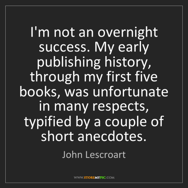 John Lescroart: I'm not an overnight success. My early publishing history,...
