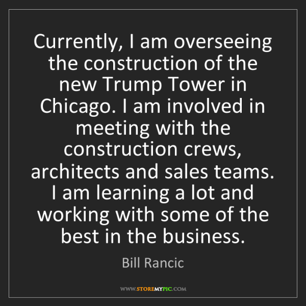 Bill Rancic: Currently, I am overseeing the construction of the new...