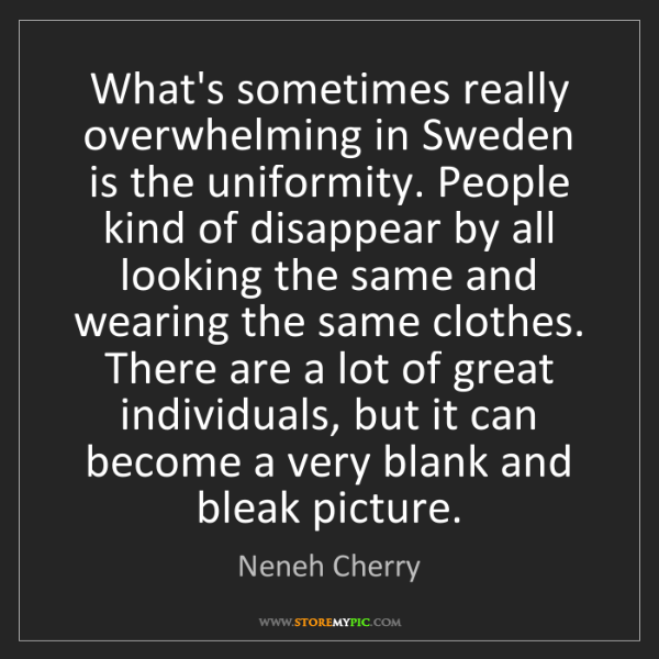 Neneh Cherry: What's sometimes really overwhelming in Sweden is the...