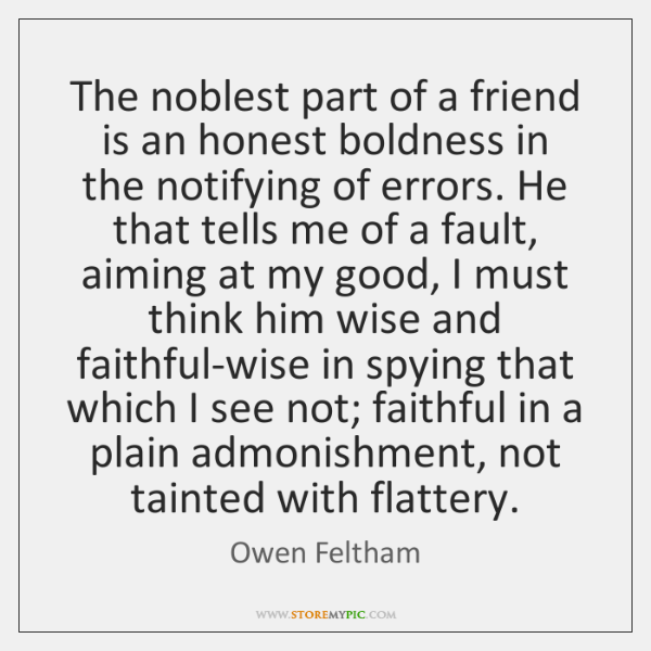 The noblest part of a friend is an honest boldness in the ...