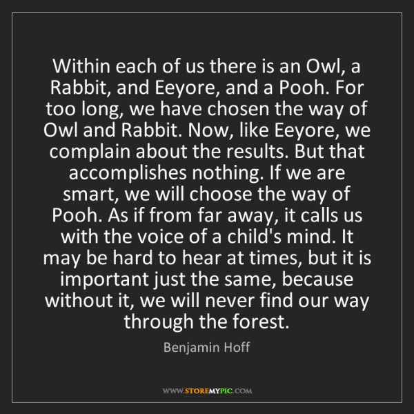 Benjamin Hoff: Within each of us there is an Owl, a Rabbit, and Eeyore,...