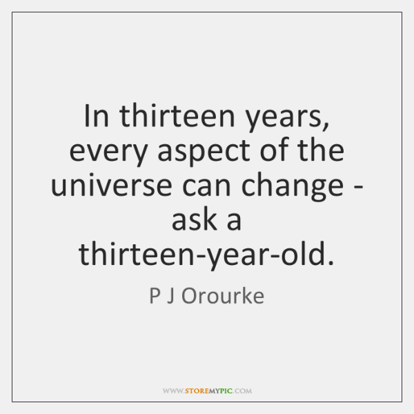 In thirteen years, every aspect of the universe can change - ask ...