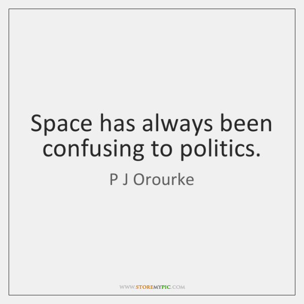 Space has always been confusing to politics.