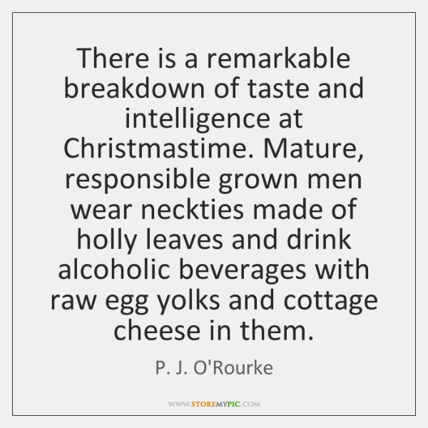 There is a remarkable breakdown of taste and intelligence at Christmastime. Mature, ...