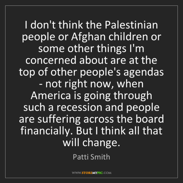 Patti Smith: I don't think the Palestinian people or Afghan children...