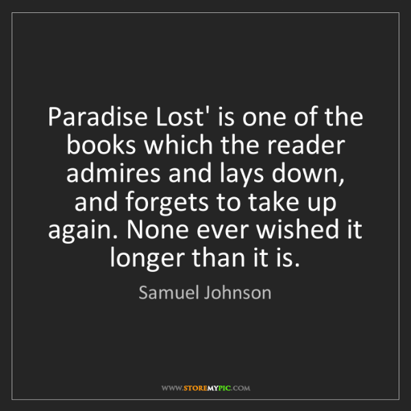 Samuel Johnson: Paradise Lost' is one of the books which the reader admires...
