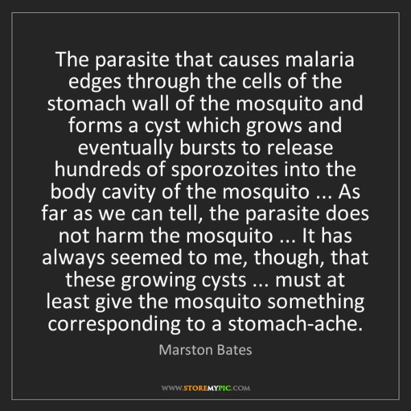 Marston Bates: The parasite that causes malaria edges through the cells...