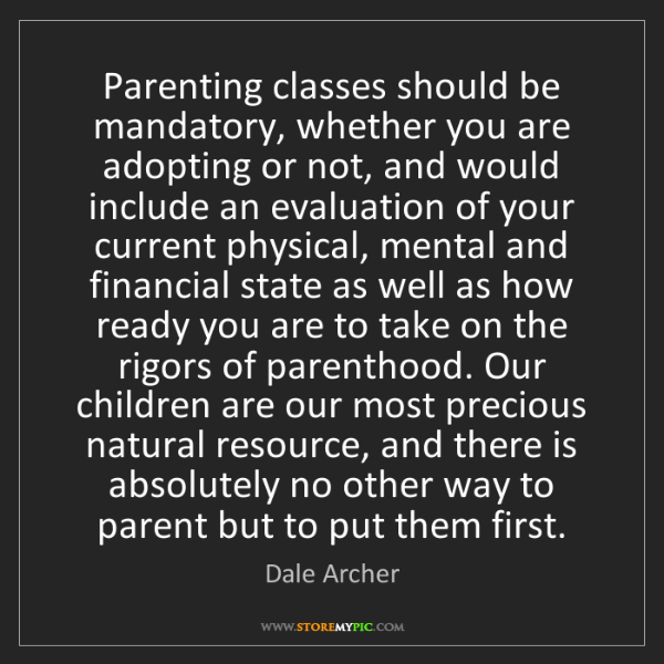 Dale Archer: Parenting classes should be mandatory, whether you are...