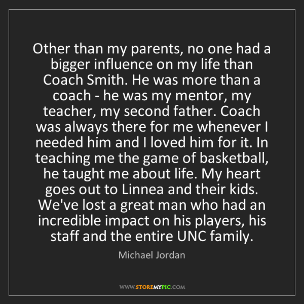 Michael Jordan: Other than my parents, no one had a bigger influence...