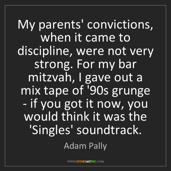 Adam Pally: My parents' convictions, when it came to discipline,...